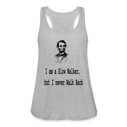 I am slow walker- Lincoln Quotes - Women's Flowy Tank Top by Bella