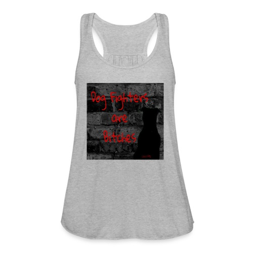 Dog Fighters are Bitches wall - Women's Flowy Tank Top by Bella