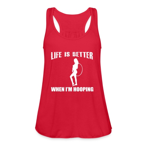 Life is Better When I'm Hooping - Women's Flowy Tank Top by Bella