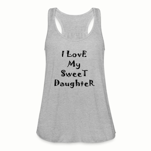 I love my sweet daughter - Women's Flowy Tank Top by Bella