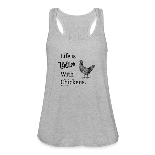 Life is Better with Chickens - Women's Flowy Tank Top by Bella