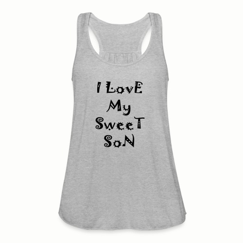 I love my sweet son - Women's Flowy Tank Top by Bella