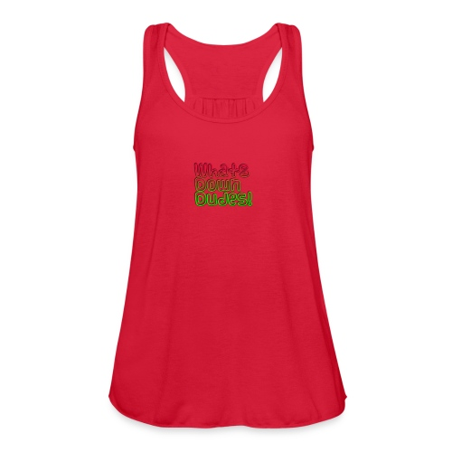 Whats Down DUDES!! - Women's Flowy Tank Top by Bella