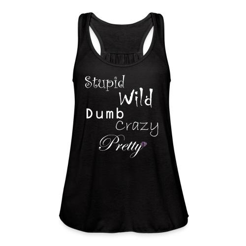Stupid Wild Dumb Crazy Pretty - Women's Flowy Tank Top by Bella