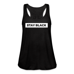 STAY BLACK - Women's Flowy Tank Top by Bella