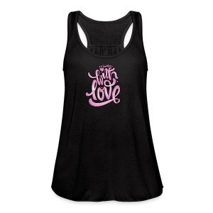 Do Everything With Love - Women's Flowy Tank Top by Bella