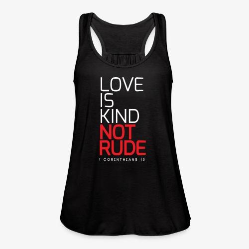 LOVE IS KIND NOT RUDE - Women's Flowy Tank Top by Bella
