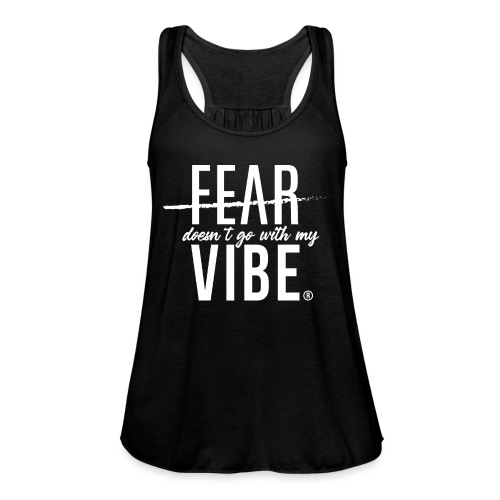 Fear Doesn't Go With My Vibe - Women's Flowy Tank Top by Bella