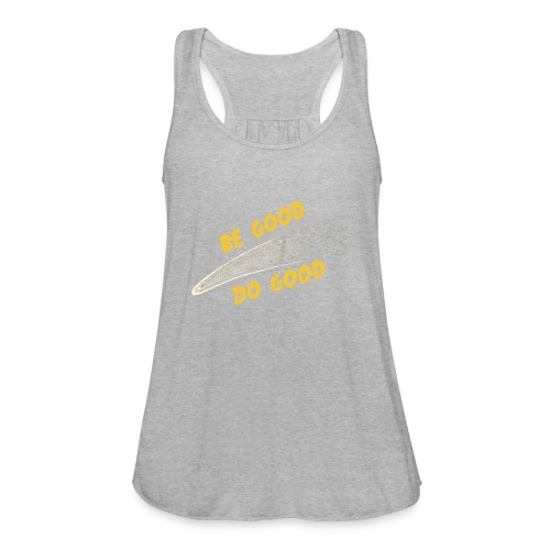 Be Good and - Women's Flowy Tank Top by Bella