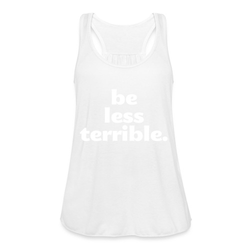 Be Less Terrible Ceramic Mug - Women's Flowy Tank Top by Bella