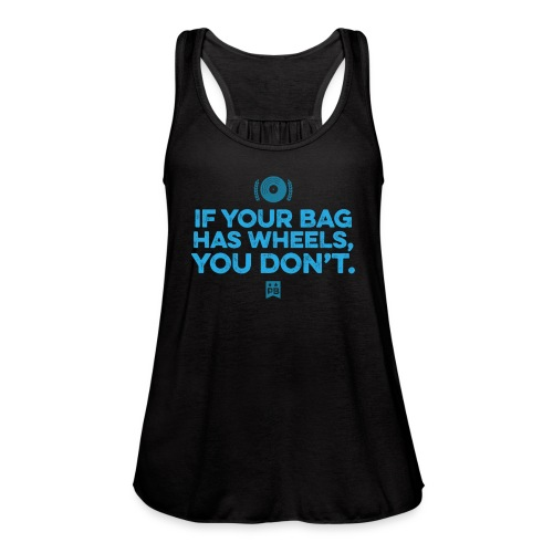 Only your bag has wheels - Women's Flowy Tank Top by Bella