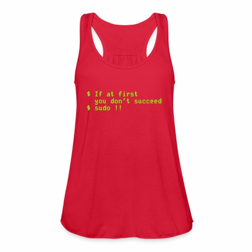 If at first you don't succeed; sudo !! - Women's Flowy Tank Top by Bella