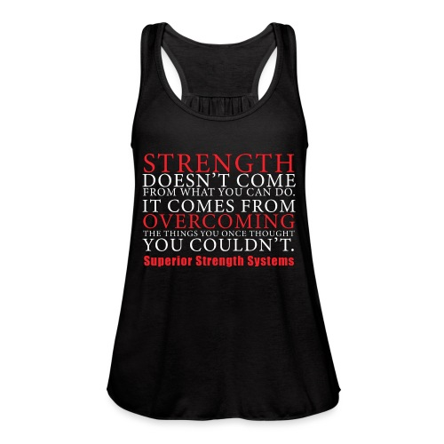 Strength Doesn t Come from - Women's Flowy Tank Top by Bella