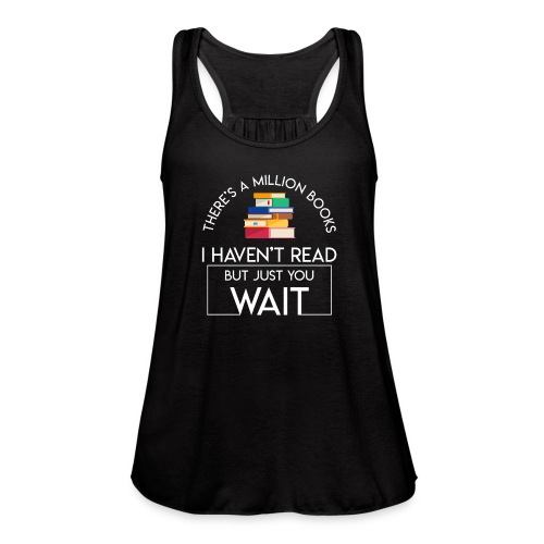 Reading Book Million Books Havent Read - Women's Flowy Tank Top by Bella
