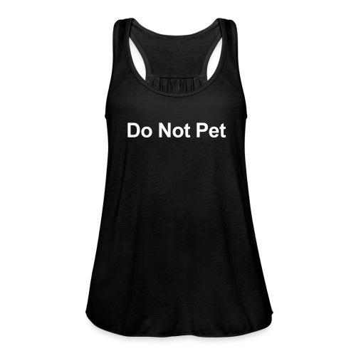 Do Not Pet - Women's Flowy Tank Top by Bella