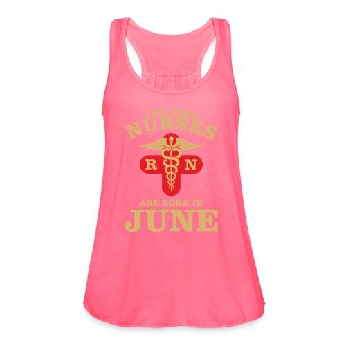 The Best Nurses are born in June - Women's Flowy Tank Top by Bella