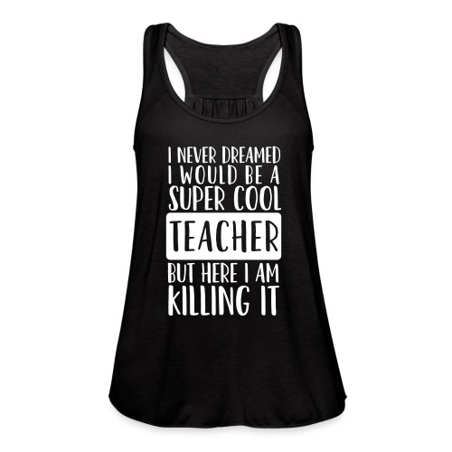I Never Dreamed I'd Be a Super Cool Funny Teacher - Women's Flowy Tank Top by Bella