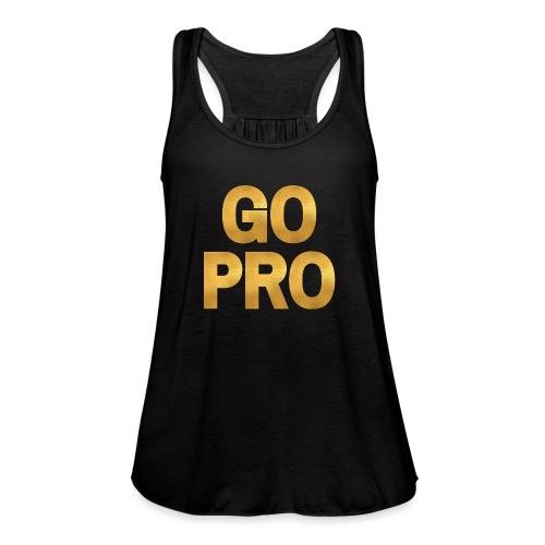GO PRO - Gold Foil Look - Women's Flowy Tank Top by Bella