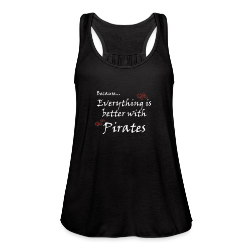 Better with Pirates - Women's Flowy Tank Top by Bella
