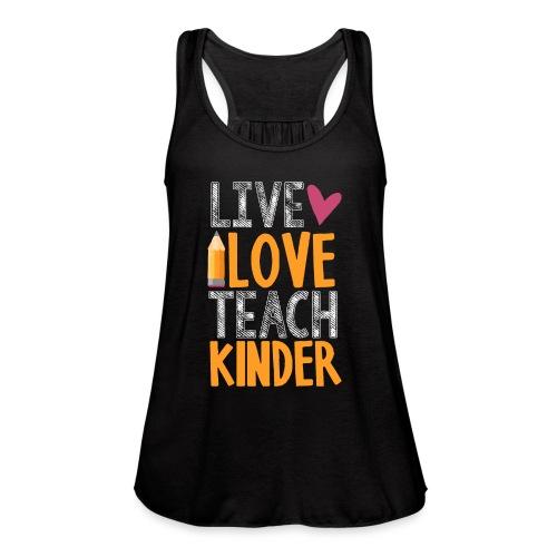 Live Love Teach Kindergarten Teacher T-Shirts - Women's Flowy Tank Top by Bella