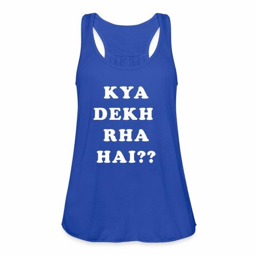Kya Dekh Raha Hai - Women's Flowy Tank Top by Bella
