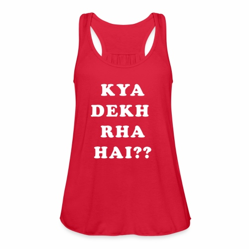 Kya Dekh Raha Hai - Women's Flowy Tank Top by Bella