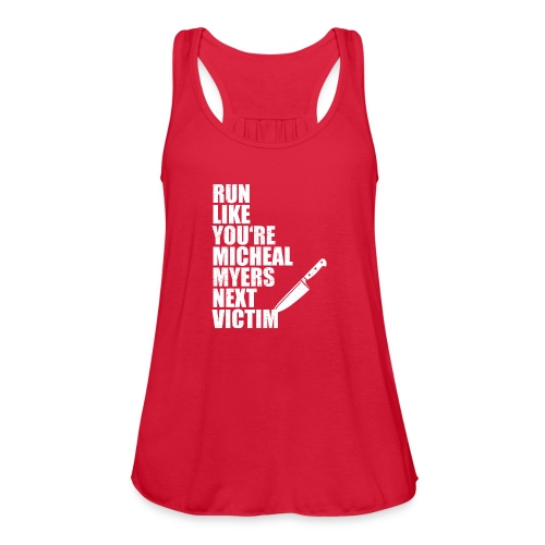 Run like you are Micheal Myers next victim - Women's Flowy Tank Top by Bella