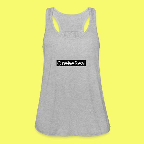 OntheReal coal - Women's Flowy Tank Top by Bella