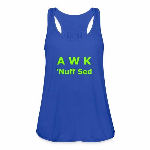 Awk. 'Nuff Sed - Women's Flowy Tank Top by Bella