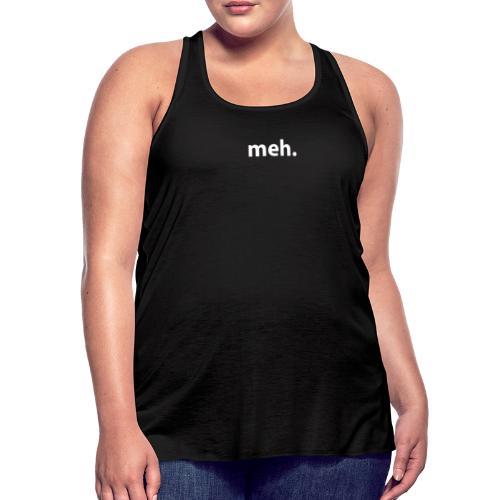 meh. - Women's Flowy Tank Top by Bella