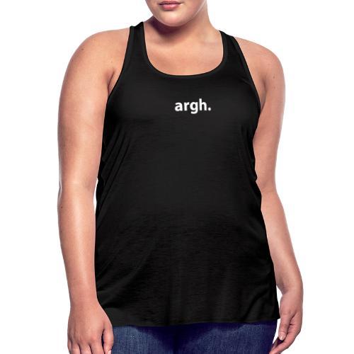 argh. - Women's Flowy Tank Top by Bella