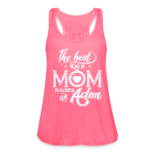 The Best Kind Of Mom Raises An Actor, Mother's Day - Women's Flowy Tank Top by Bella