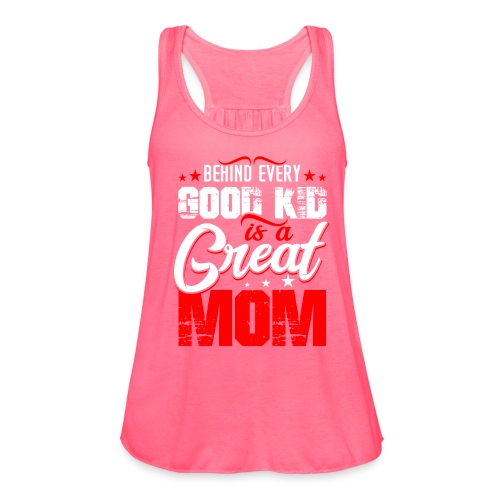 Behind Every Good Kid Is A Great Mom, Thanks Mom - Women's Flowy Tank Top by Bella