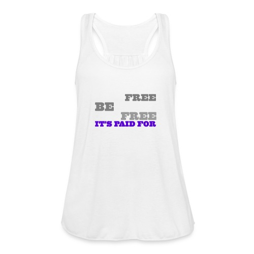 LiveFree BeFree DieFree | It's Paid For - Women's Flowy Tank Top by Bella