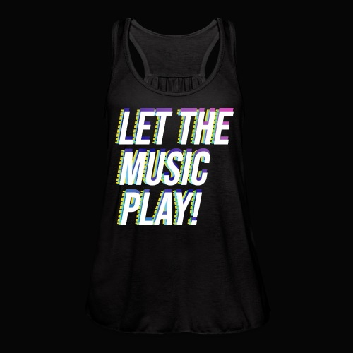 Let The Music Play! - Women's Flowy Tank Top by Bella