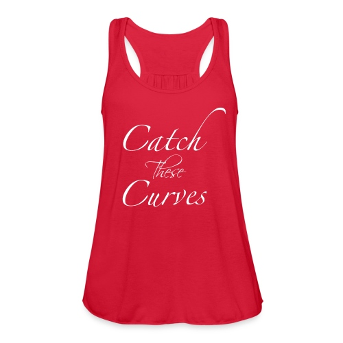 Catch These Curves White Font - Women's Flowy Tank Top by Bella