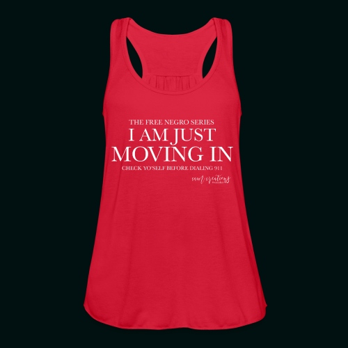 I AM JUST MOVING IN 2 - Women's Flowy Tank Top by Bella