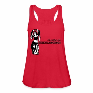 I'd Rather Be Bellydancing! - Women's Flowy Tank Top by Bella