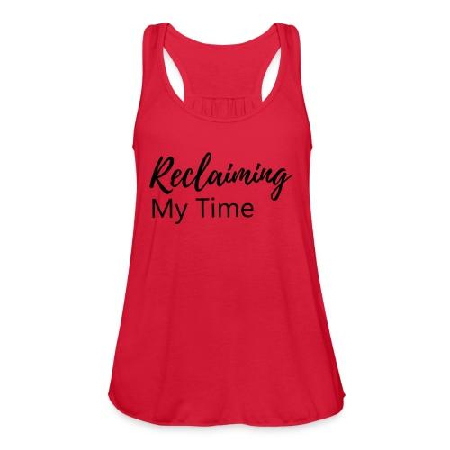 Reclaiming My Time - Women's Flowy Tank Top by Bella