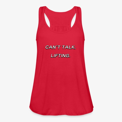 Can't talk, lifting - Women's Flowy Tank Top by Bella