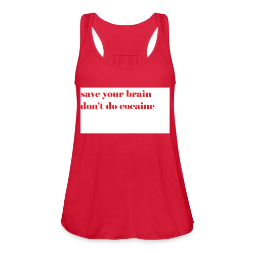 save your brain don't do cocaine - Women's Flowy Tank Top by Bella