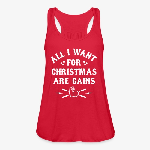 All I Want For Christmas Are Gains - Women's Flowy Tank Top by Bella
