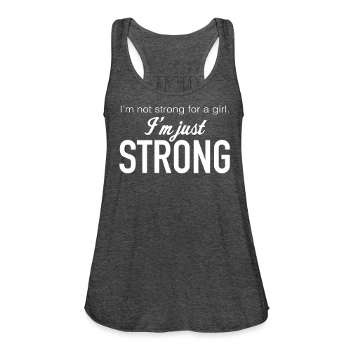 Strong for a Girl - Women's Flowy Tank Top by Bella