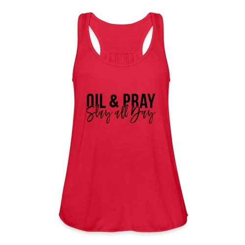 Oil and Pray Slay All Day - Women's Flowy Tank Top by Bella