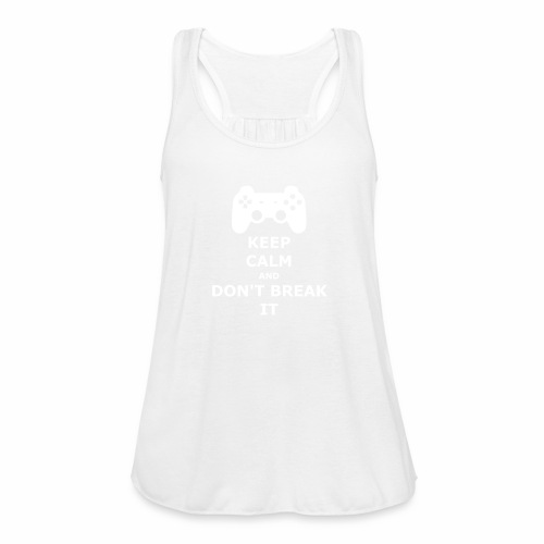 Keep Calm and don't break your game controller - Women's Flowy Tank Top by Bella