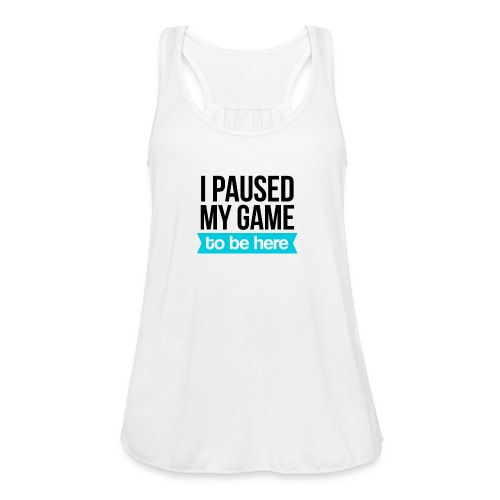 I Paused My Game - Women's Flowy Tank Top by Bella