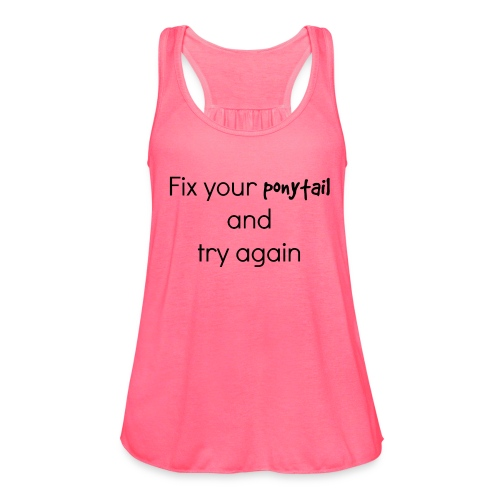 Fix your pony tail - Women's Flowy Tank Top by Bella