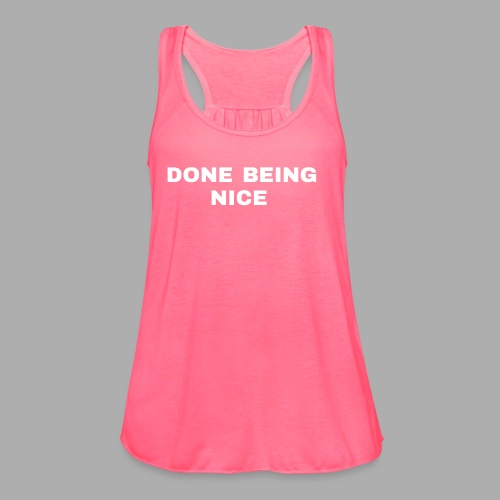 DONE BEING NICE - Women's Flowy Tank Top by Bella
