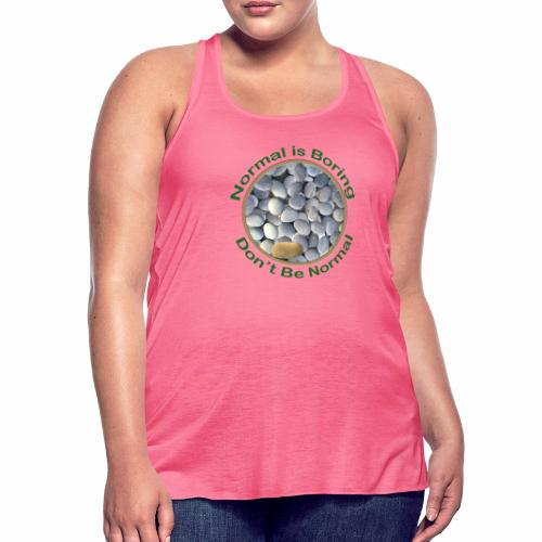 Normal is Boring - Don t be Normal - Women's Flowy Tank Top by Bella
