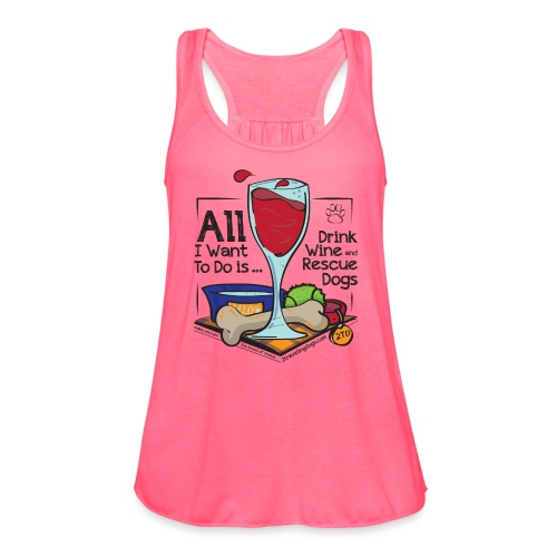 All I Want to do is Drink Wine and Rescue Dogs - Women's Flowy Tank Top by Bella